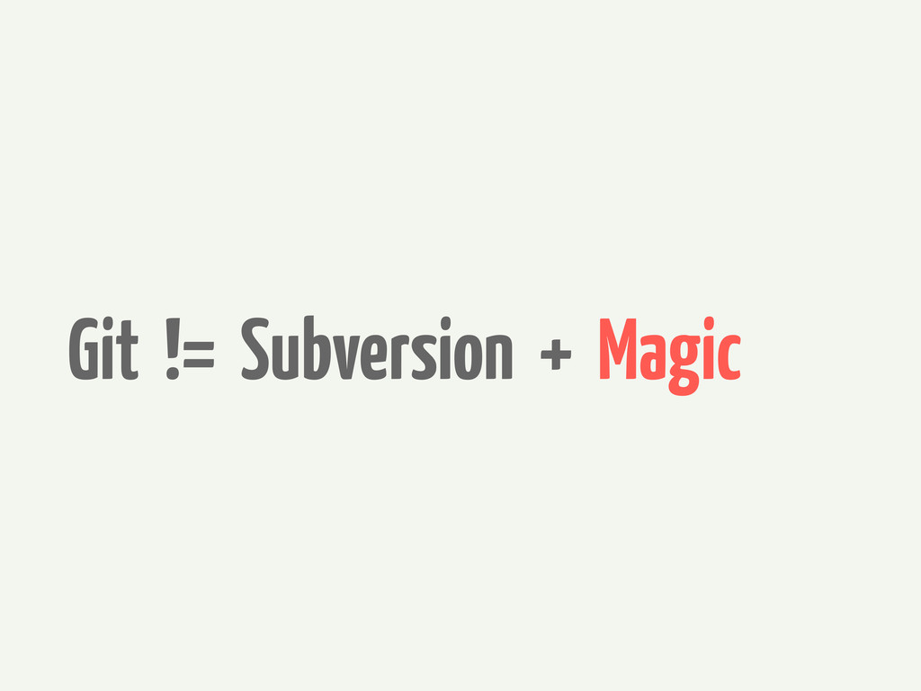 Git != Subversion + Magic