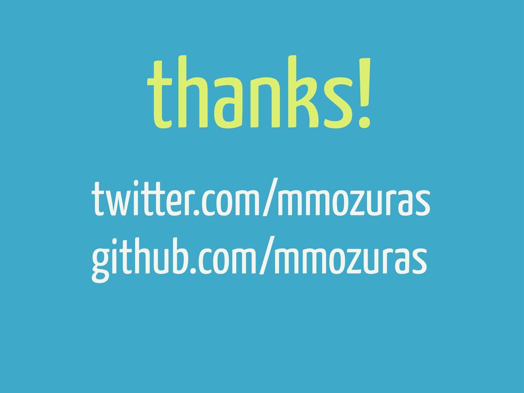 twitter.com/mmozuras github.com/mmozuras thanks!