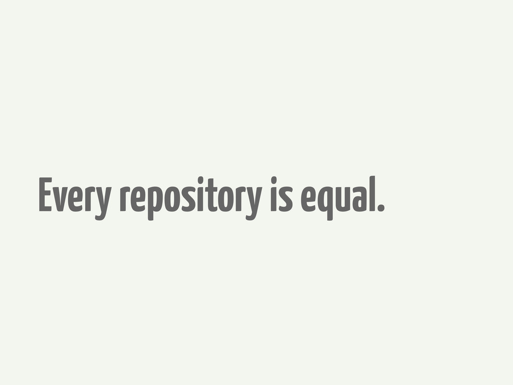 Every repository is equal.