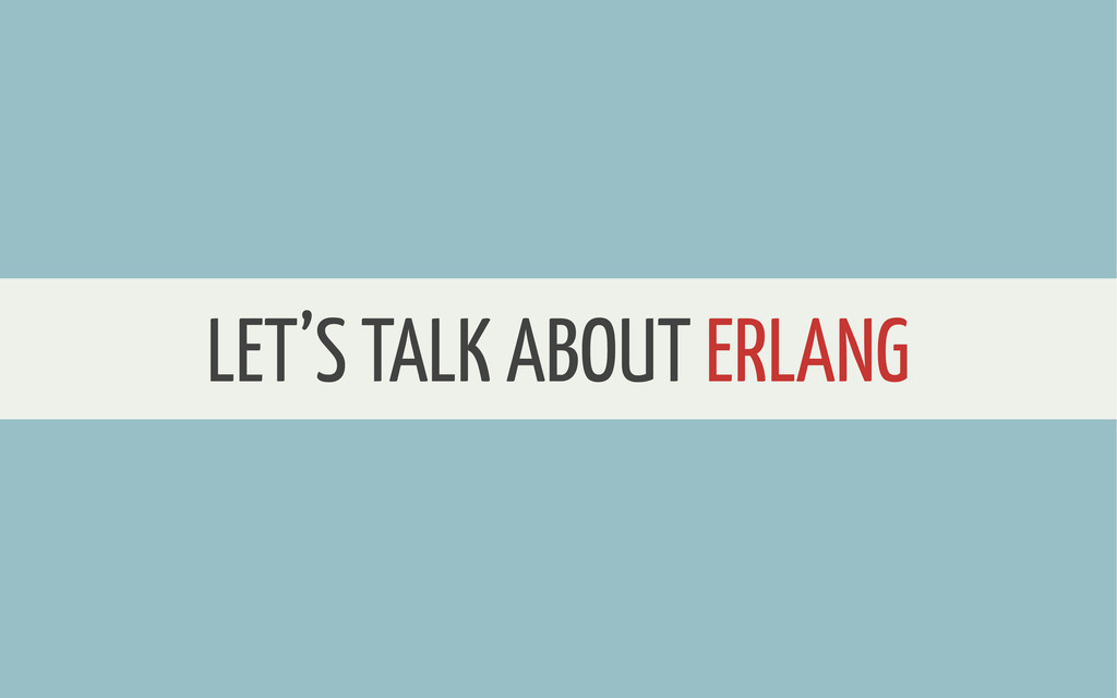 WHERE TO START LET'S TALK ABOUT ERLANG
