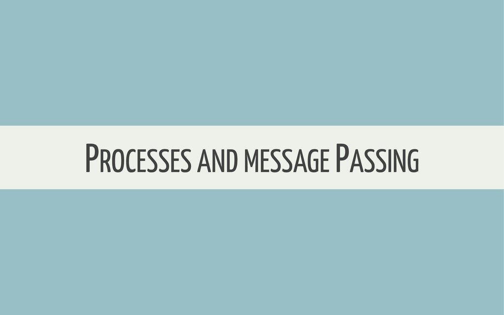 WHERE TO START PROCESSES AND MESSAGE PASSING