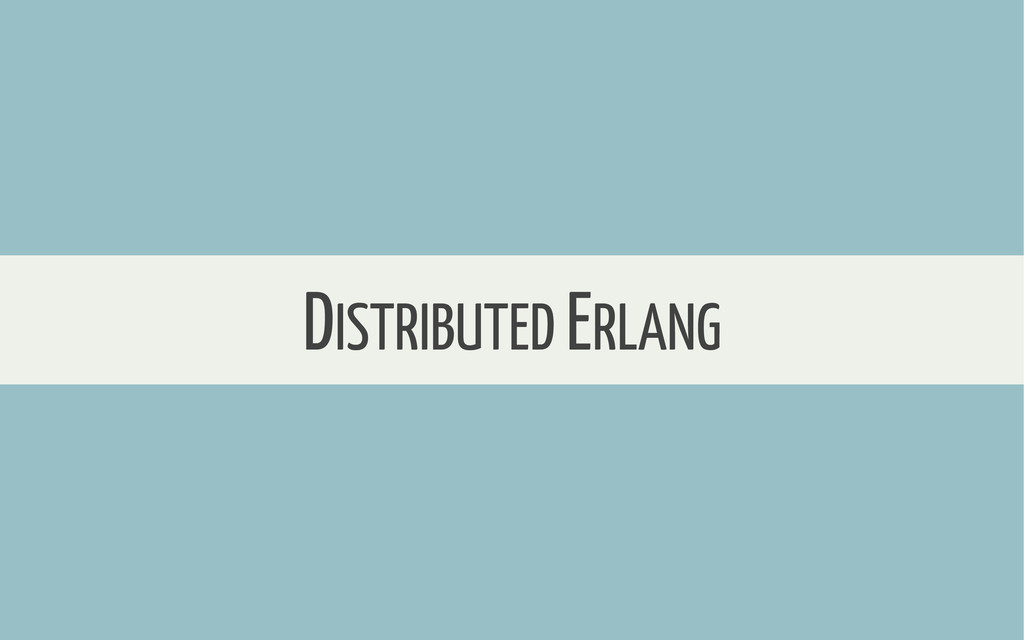 DISTRIBUTED ERLANG