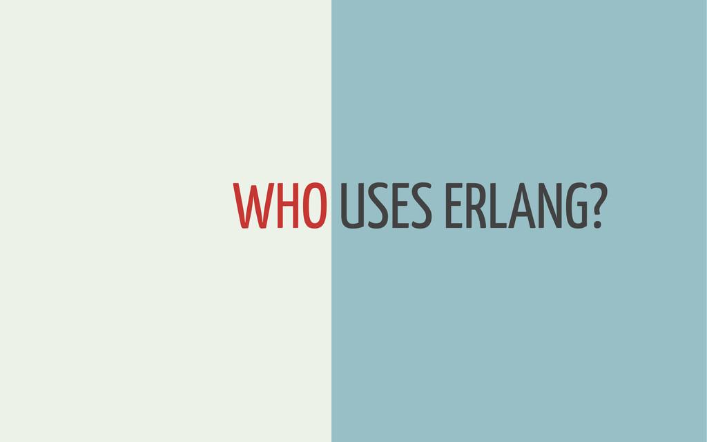 WHO USES ERLANG?