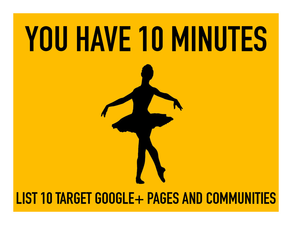 YOU HAVE 10 MINUTES LIST 10 TARGET GOOGLE+ PAGE...
