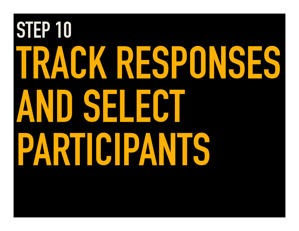 STEP 10 TRACK RESPONSES AND SELECT PARTICIPANTS