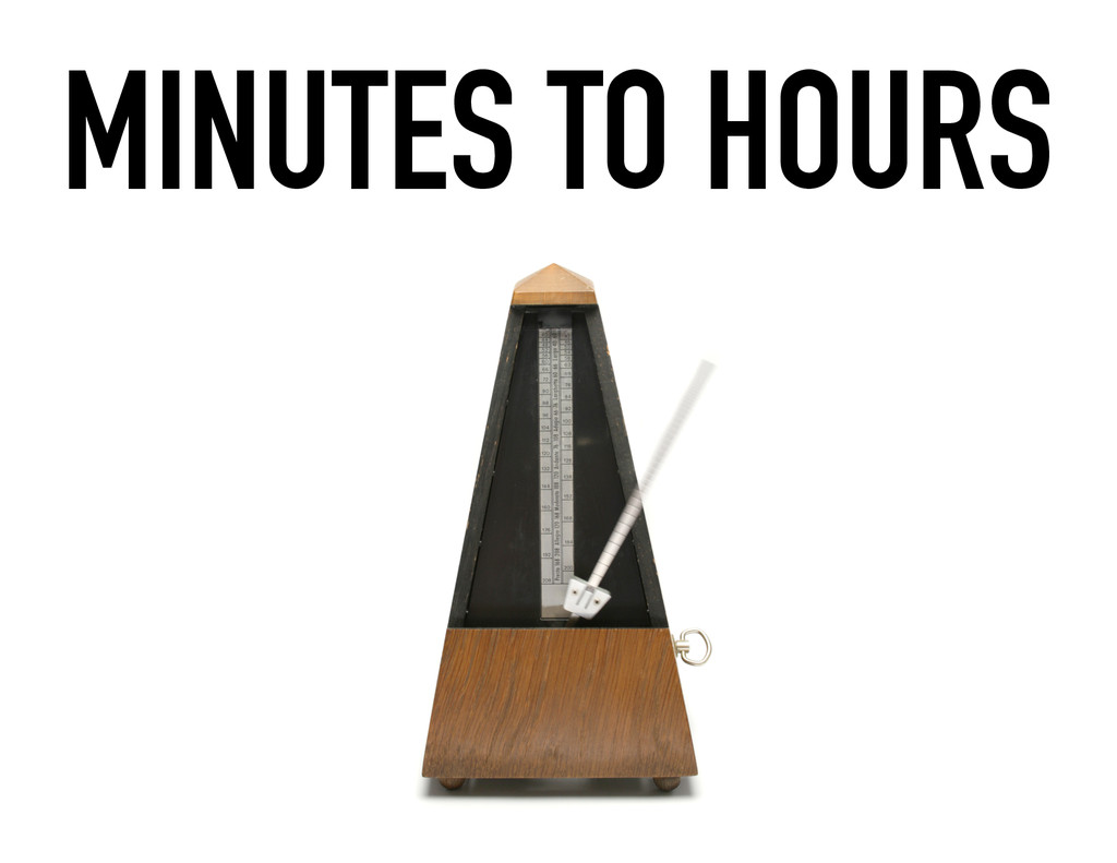 MINUTES TO HOURS