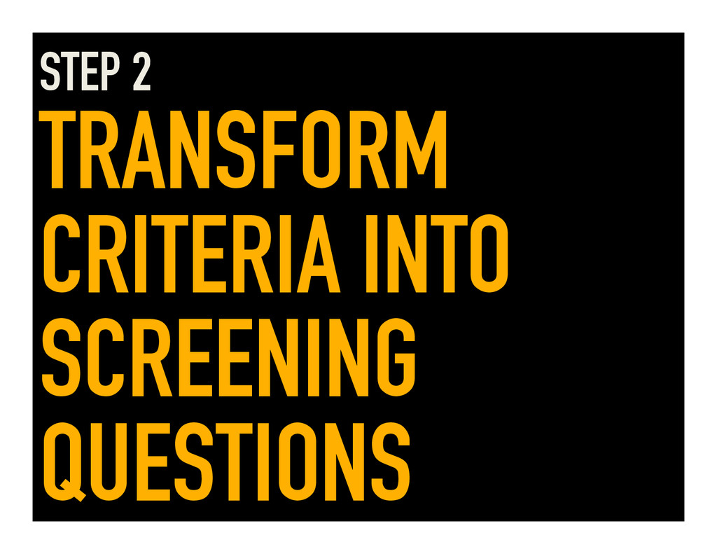 STEP 2 TRANSFORM CRITERIA INTO SCREENING QUESTI...