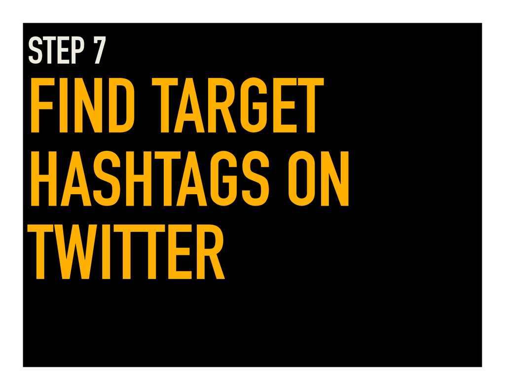 STEP 7 FIND TARGET HASHTAGS ON TWITTER