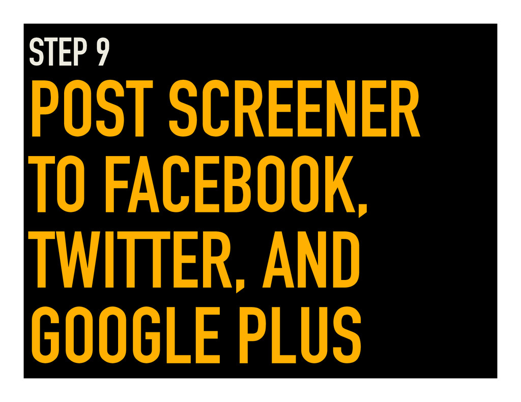 STEP 9 POST SCREENER TO FACEBOOK, TWITTER, AND ...