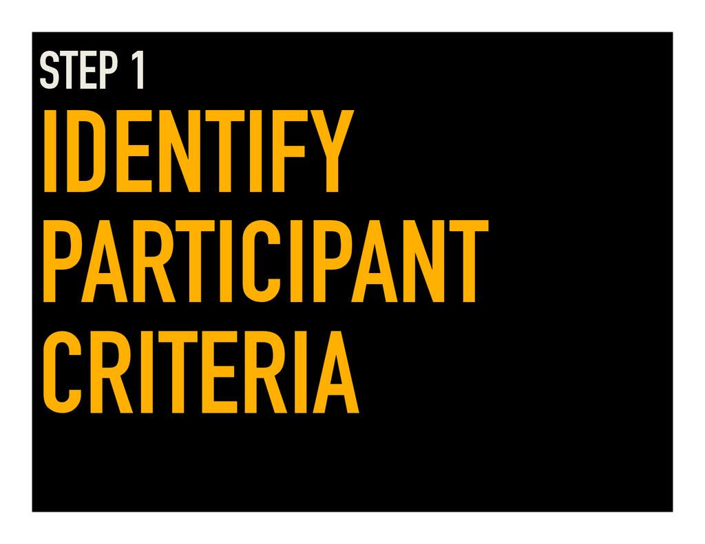 STEP 1 IDENTIFY PARTICIPANT CRITERIA