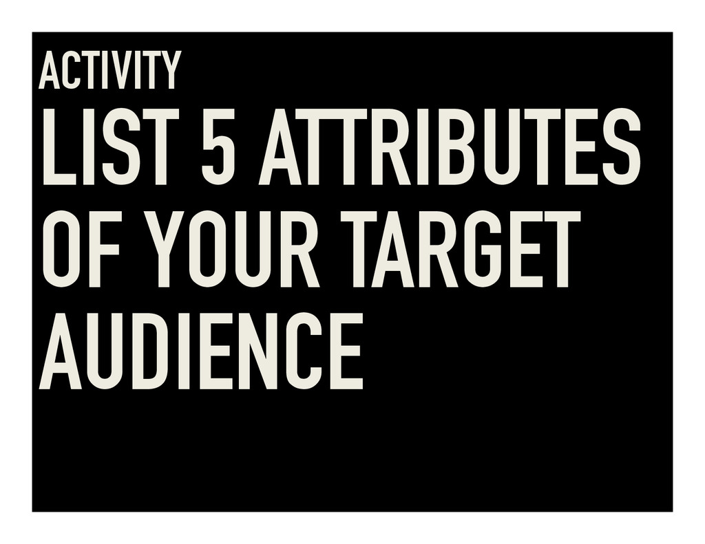 ACTIVITY LIST 5 ATTRIBUTES OF YOUR TARGET AUDIE...
