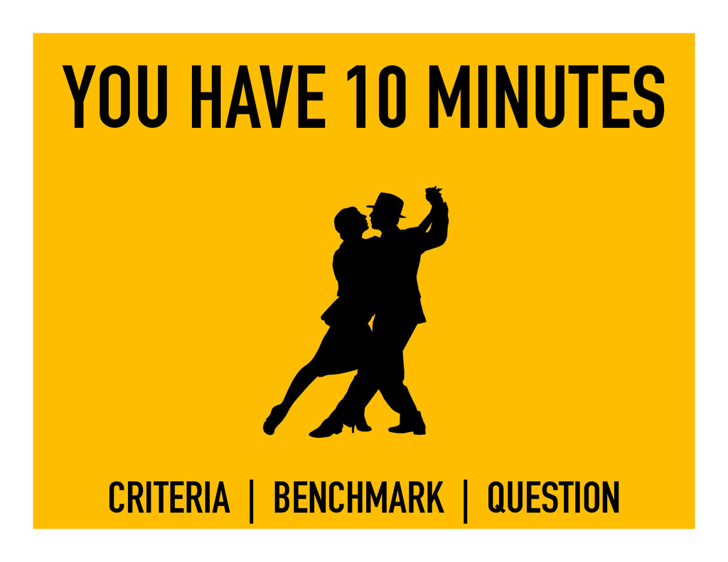 YOU HAVE 10 MINUTES CRITERIA | BENCHMARK | QUES...