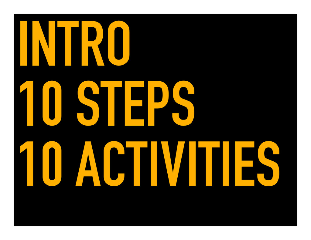 INTRO 10 STEPS 10 ACTIVITIES