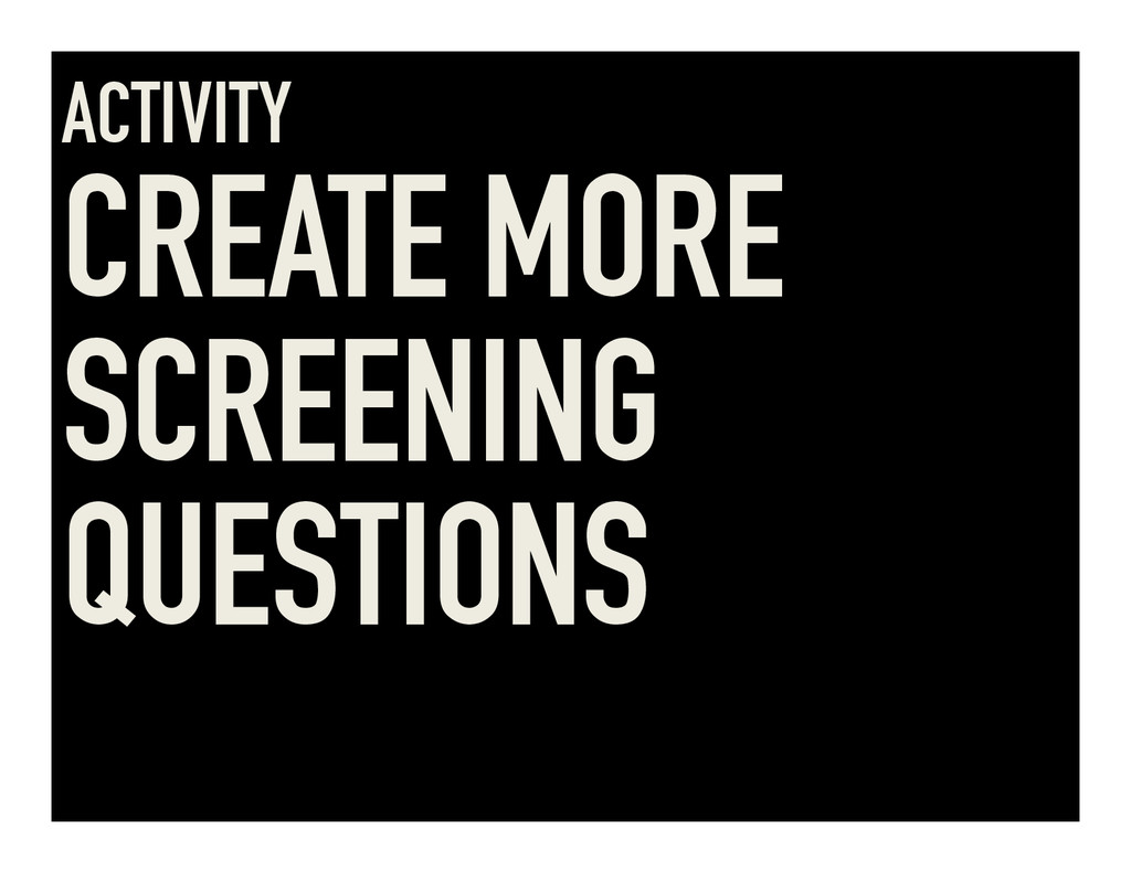 ACTIVITY CREATE MORE SCREENING QUESTIONS