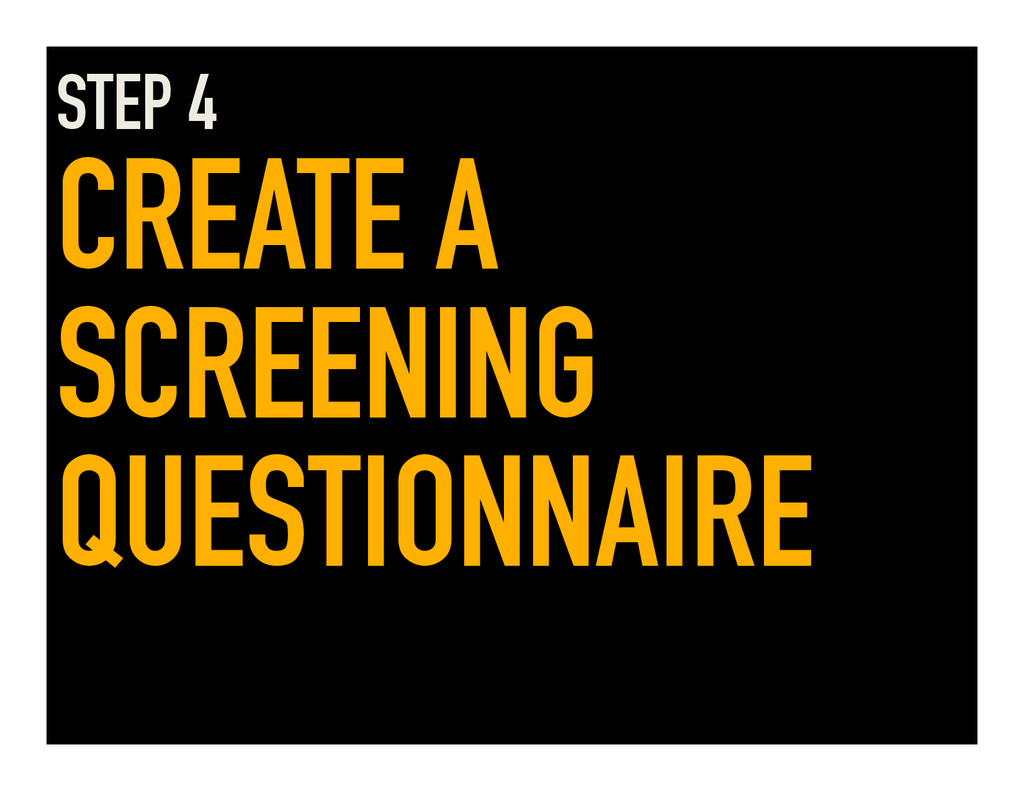 STEP 4 CREATE A SCREENING QUESTIONNAIRE