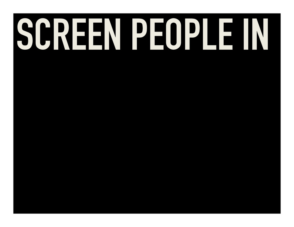 SCREEN PEOPLE IN