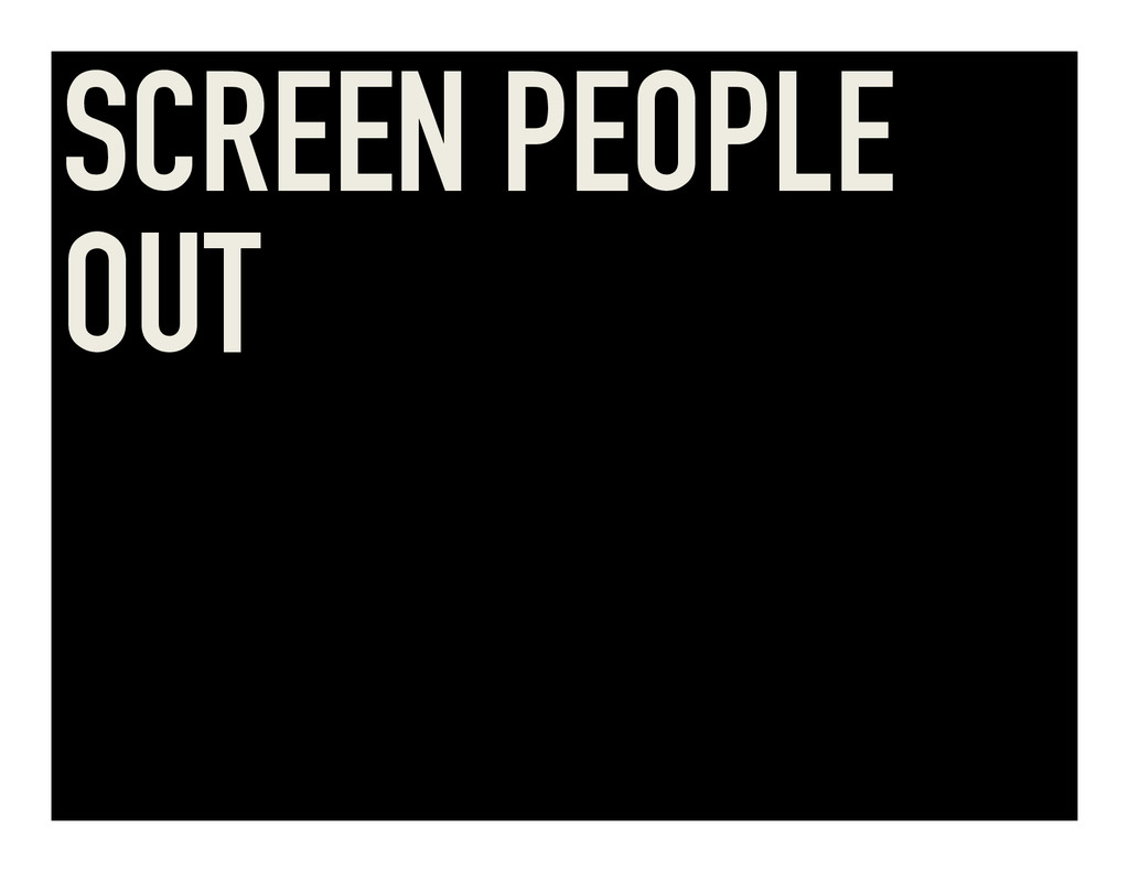 SCREEN PEOPLE OUT