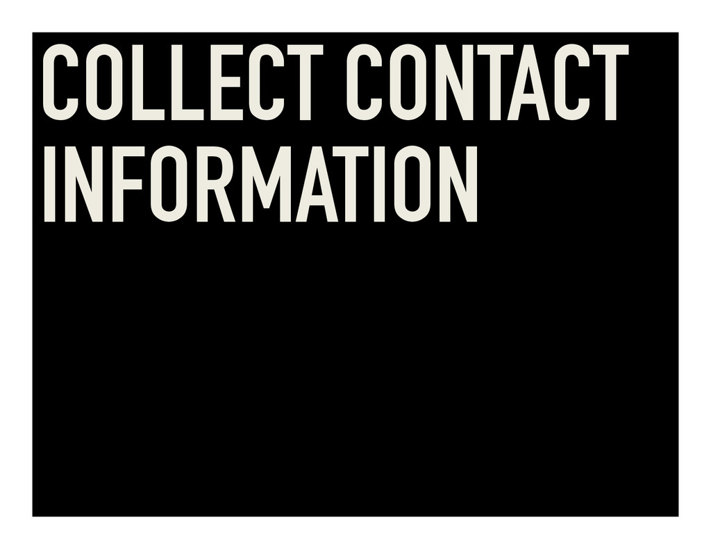 COLLECT CONTACT INFORMATION