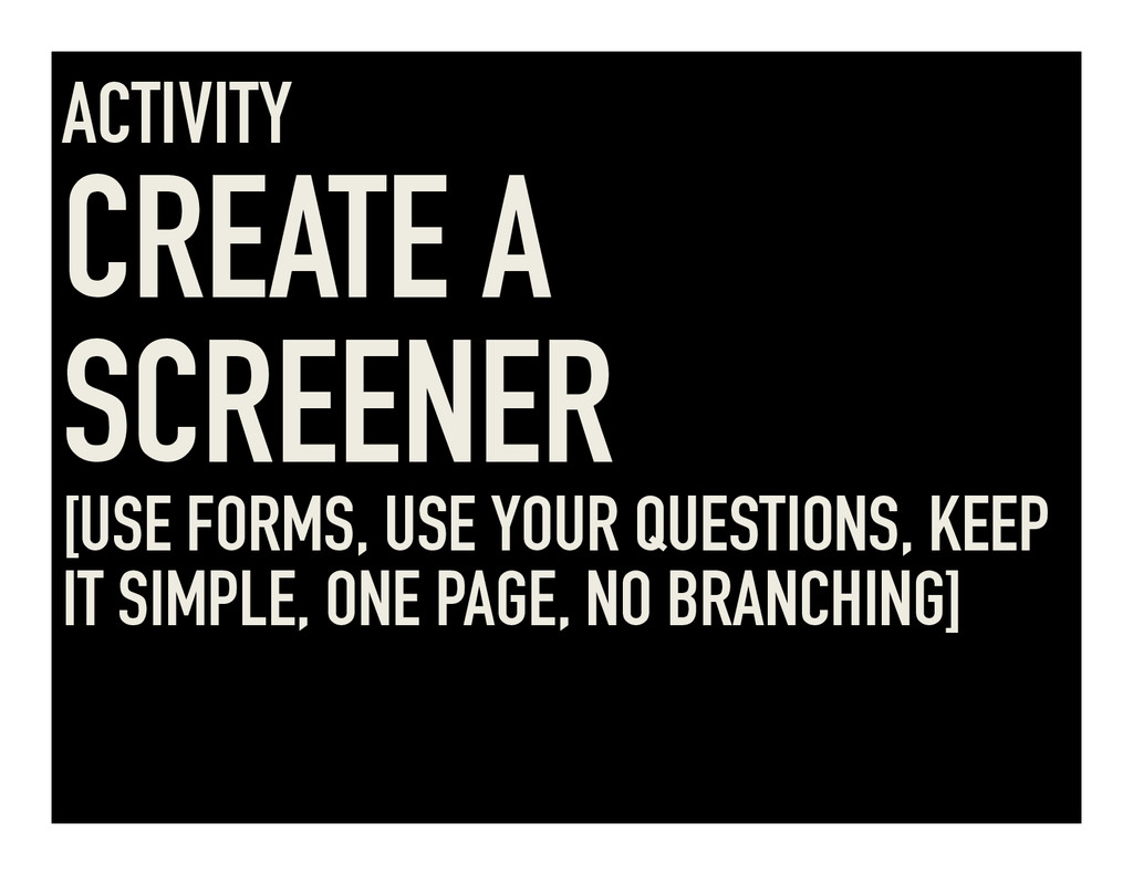 ACTIVITY CREATE A SCREENER [USE FORMS, USE YOUR...
