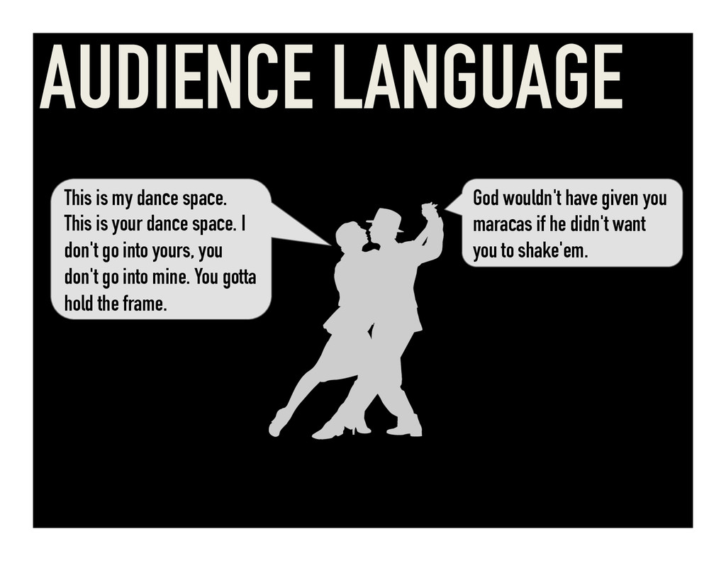 AUDIENCE LANGUAGE This is my dance space. This ...