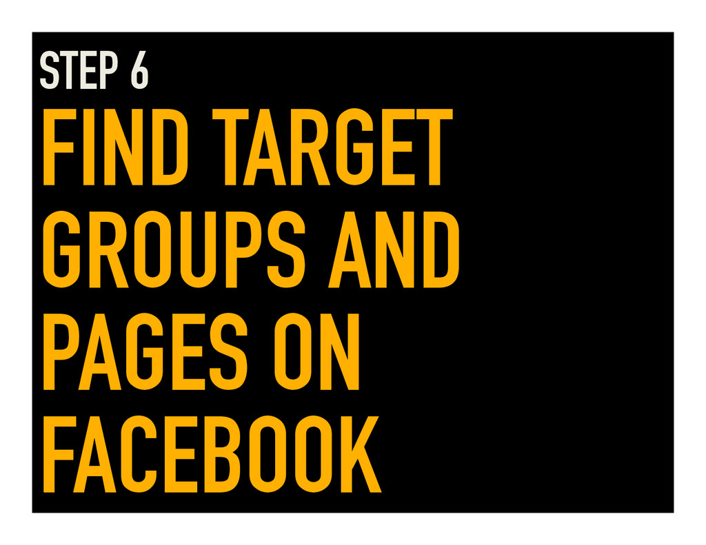 STEP 6 FIND TARGET GROUPS AND PAGES ON FACEBOOK