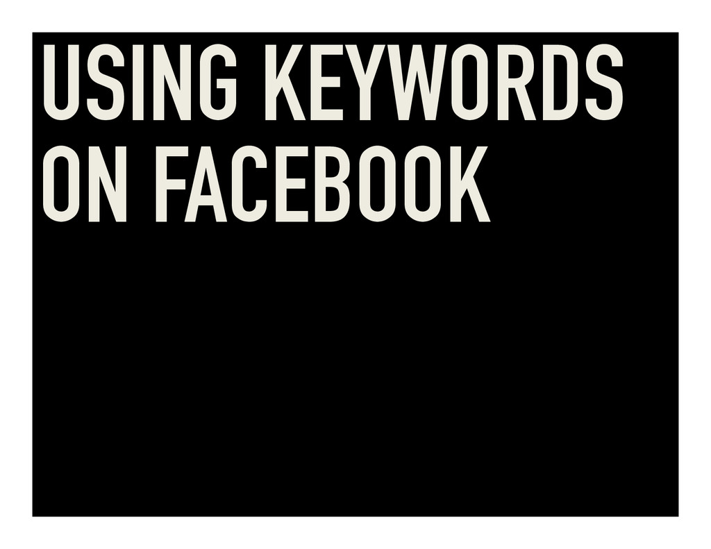 USING KEYWORDS ON FACEBOOK