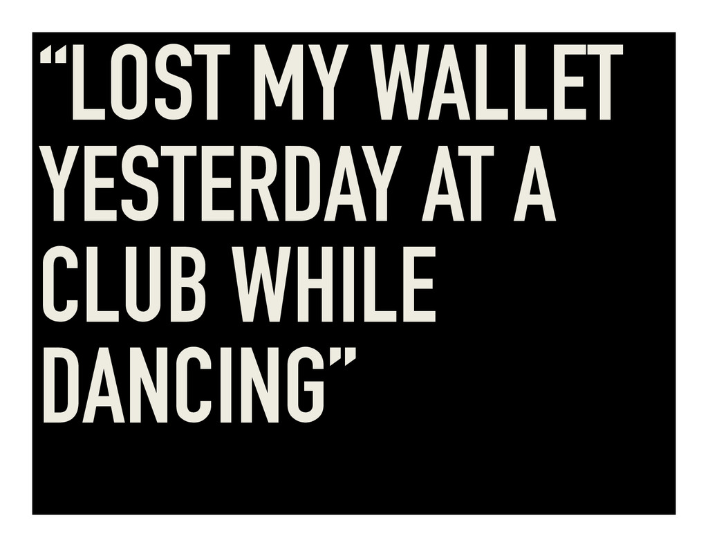 """LOST MY WALLET YESTERDAY AT A CLUB WHILE DANCI..."