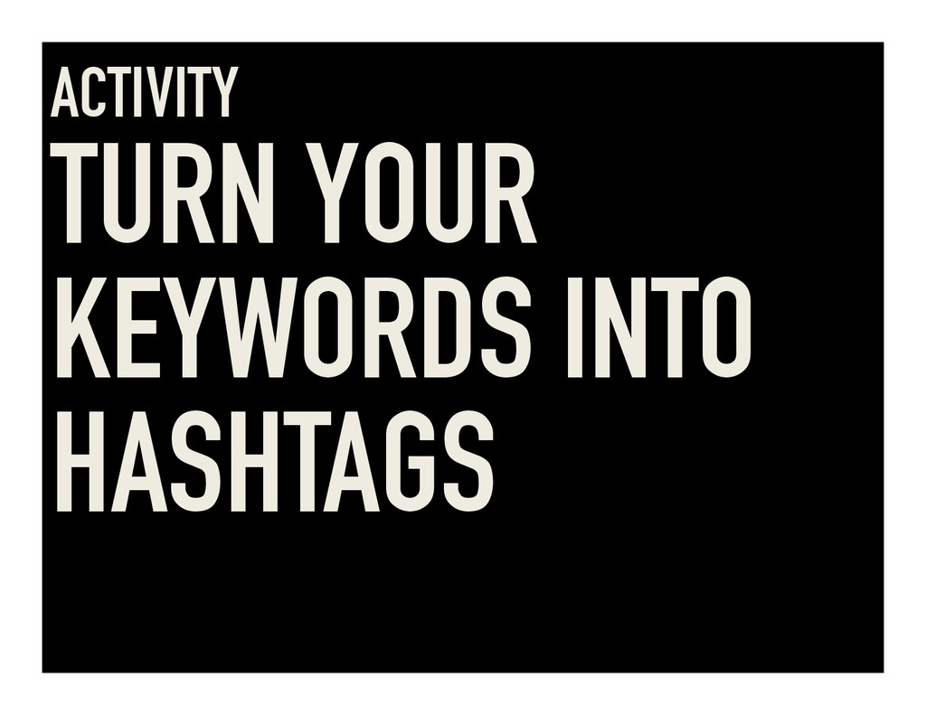 ACTIVITY TURN YOUR KEYWORDS INTO HASHTAGS