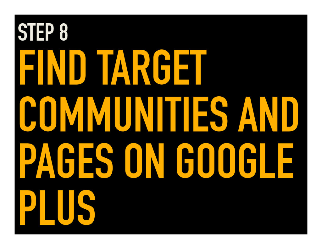 STEP 8 FIND TARGET COMMUNITIES AND PAGES ON GOO...