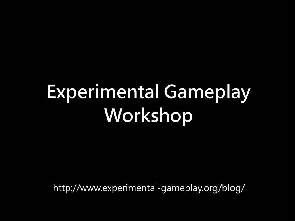 Experimental Gameplay Workshop http://www.exper...