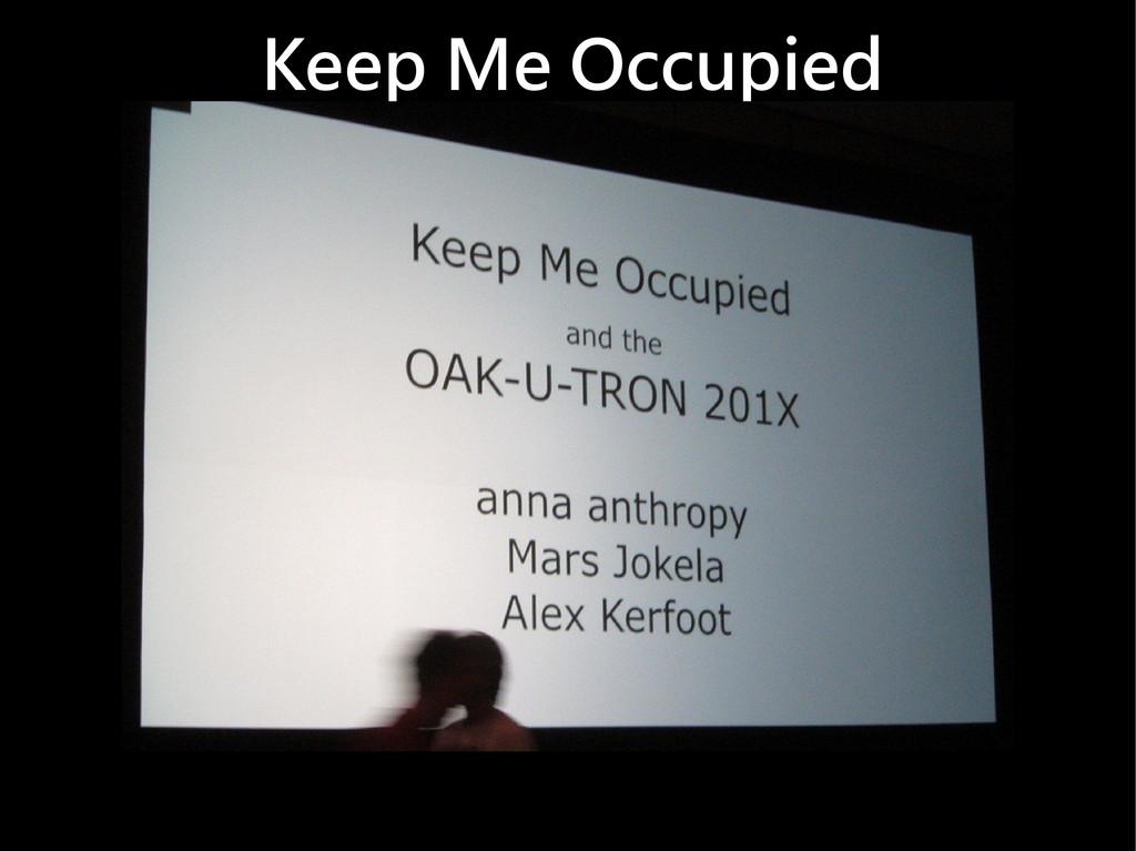 Keep Me Occupied