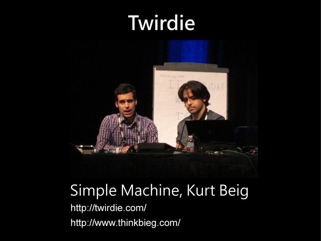 Twirdie Simple Machine, Kurt Beig http://twirdi...