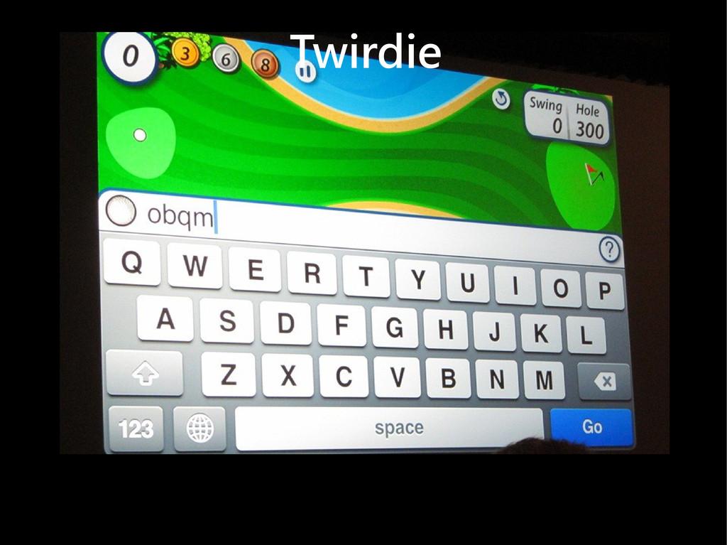 Twirdie