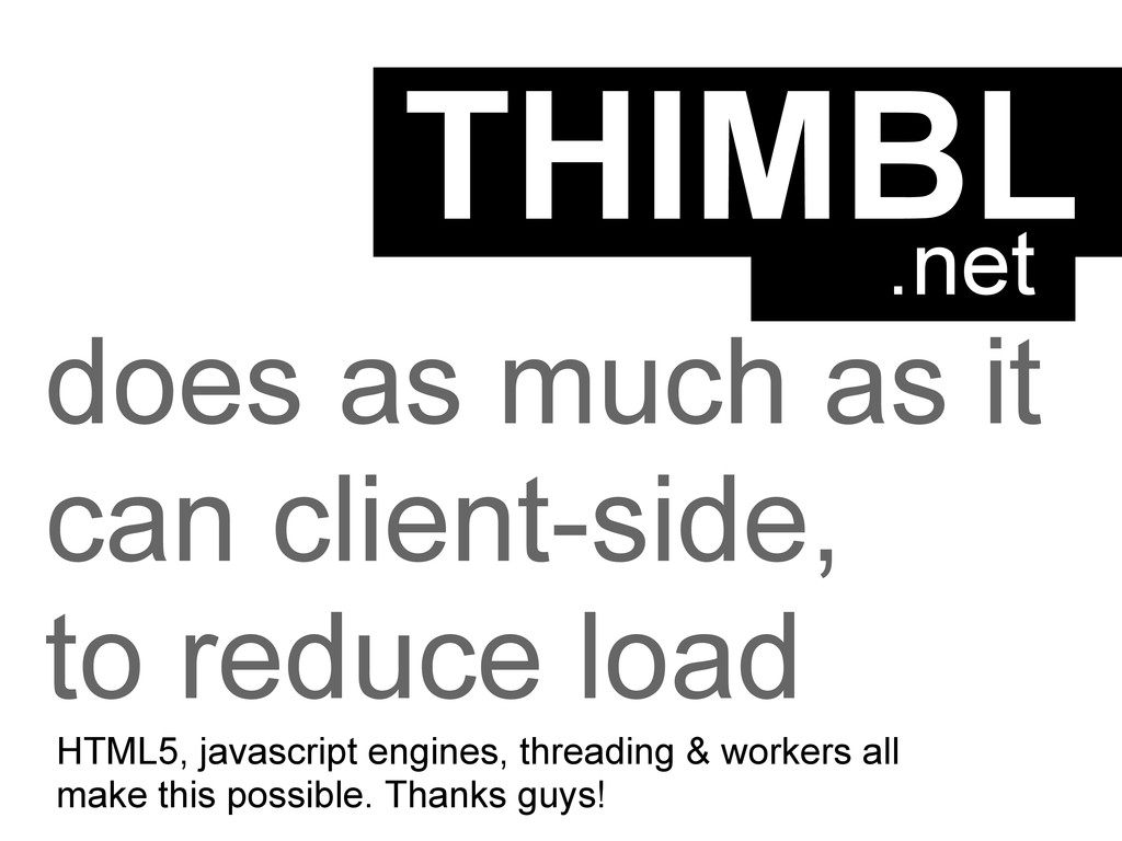 THIMBL does as much as it can client-side, to r...
