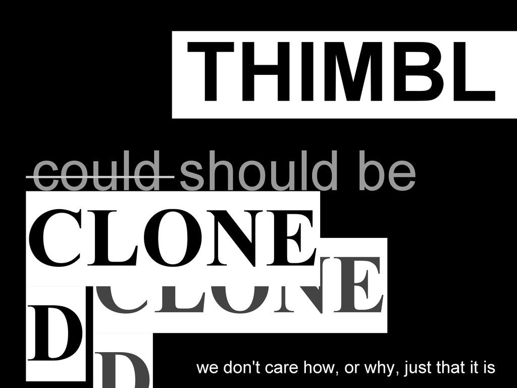 THIMBL could should be CLONE CLONE D we don't c...