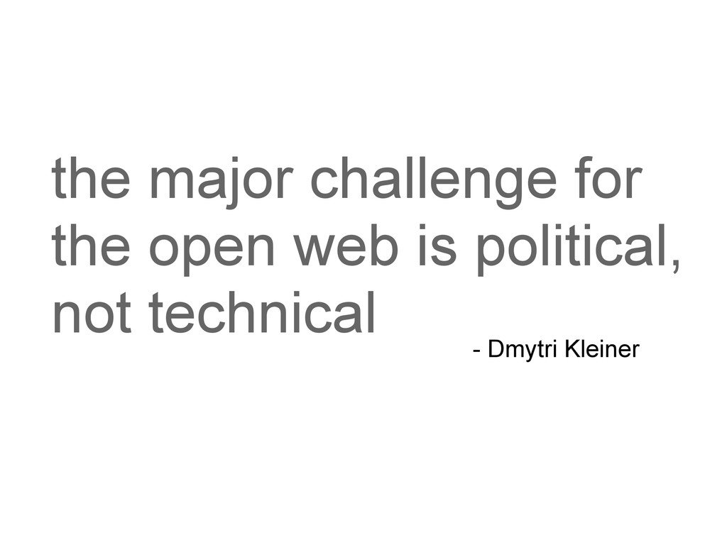 the major challenge for the open web is politic...
