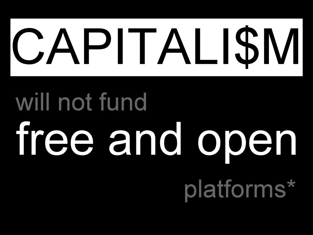 CAPITALI$M will not fund platforms* free and op...
