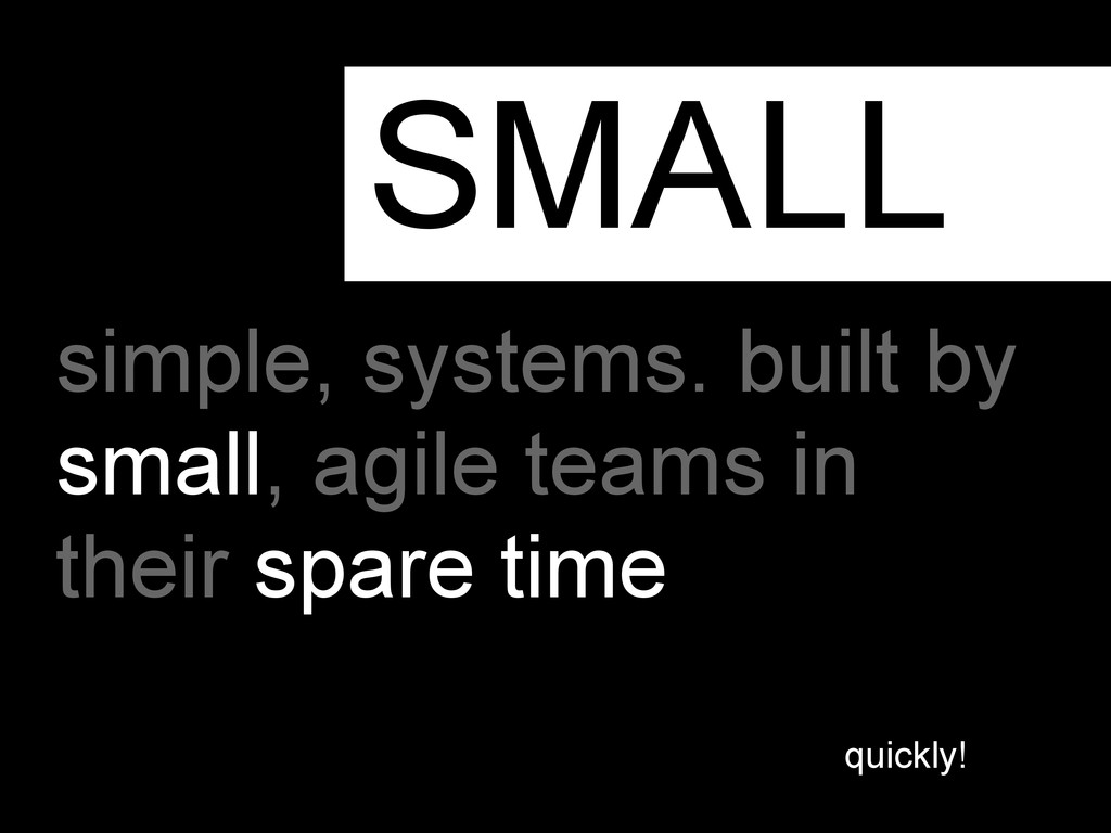 simple, systems. built by small, agile teams in...