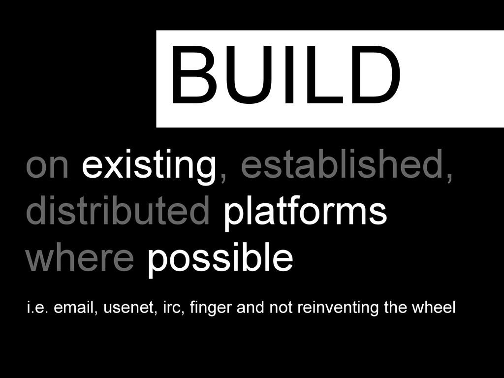on existing, established, distributed platforms...