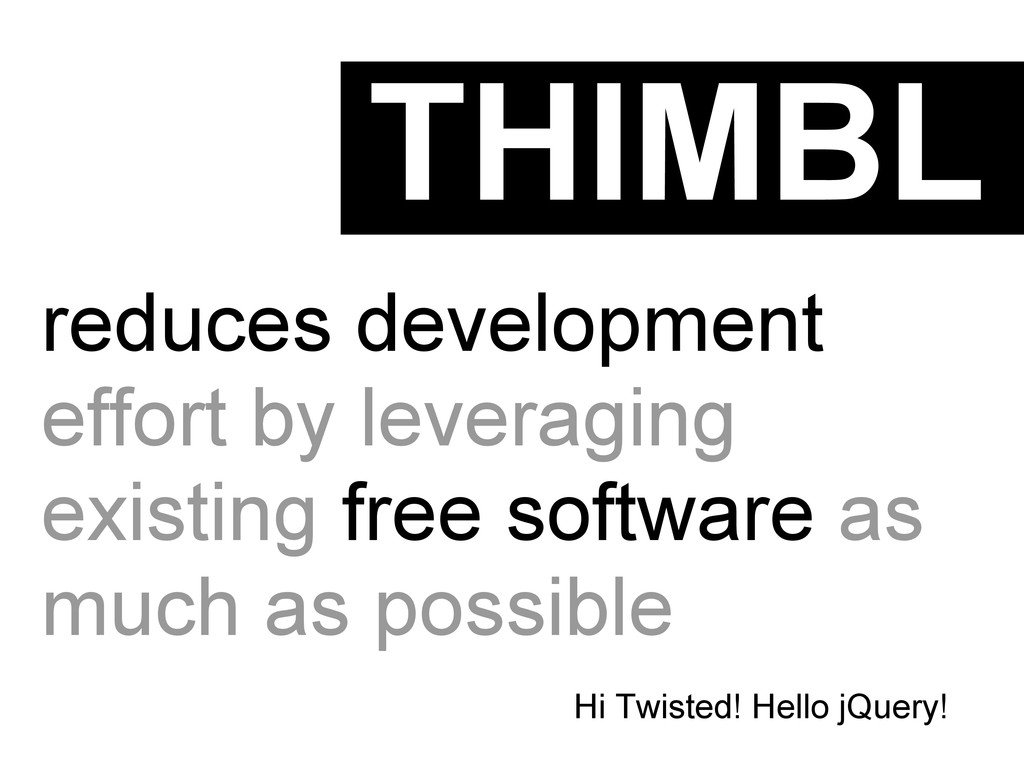 THIMBL reduces development effort by leveraging...