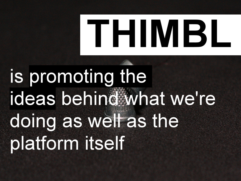 THIMBL is promoting the ideas behind what we're...