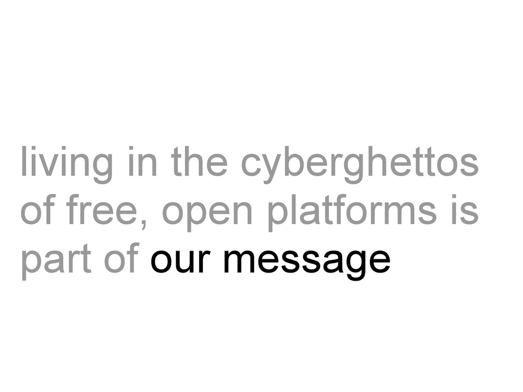 living in the cyberghettos of free, open platfo...