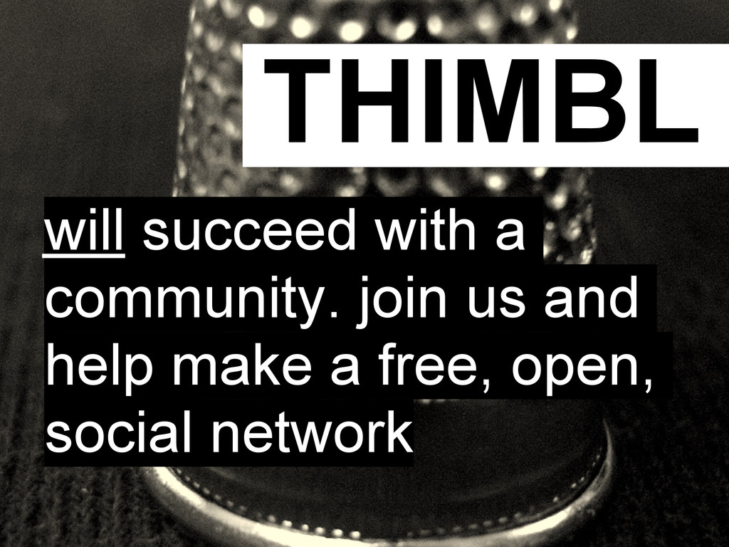 THIMBL will succeed with a community. join us a...