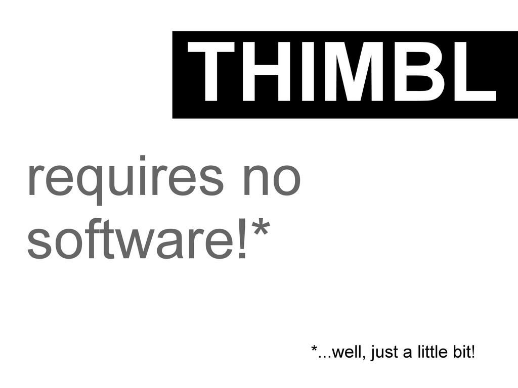 THIMBL requires no software!* *...well, just a ...