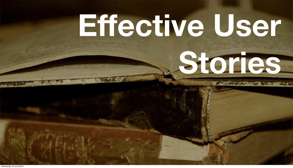 Effective User Stories Wednesday, 30 June 2010