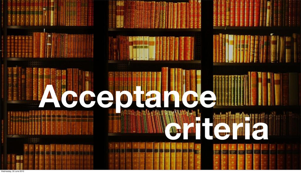 Acceptance criteria Wednesday, 30 June 2010