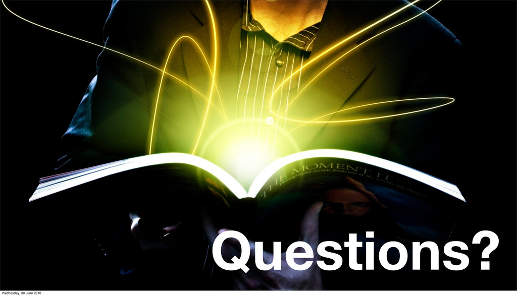 Questions? Wednesday, 30 June 2010