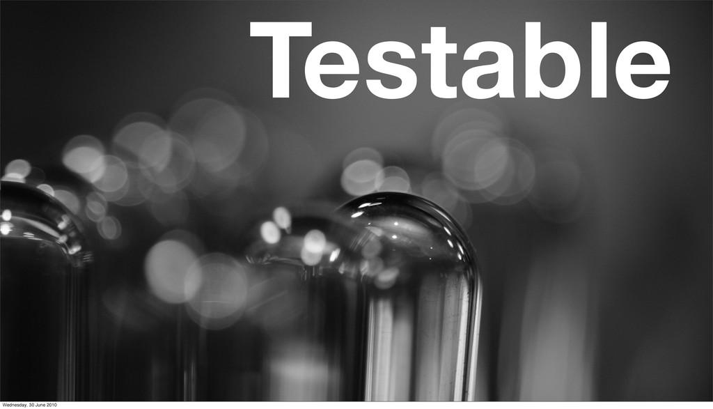 Testable Wednesday, 30 June 2010