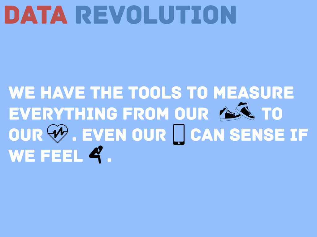 Data Revolution We have the tools to measure ev...