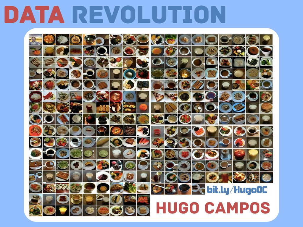 H  Data Revolution Hugo Campos bit.ly/HugoOC